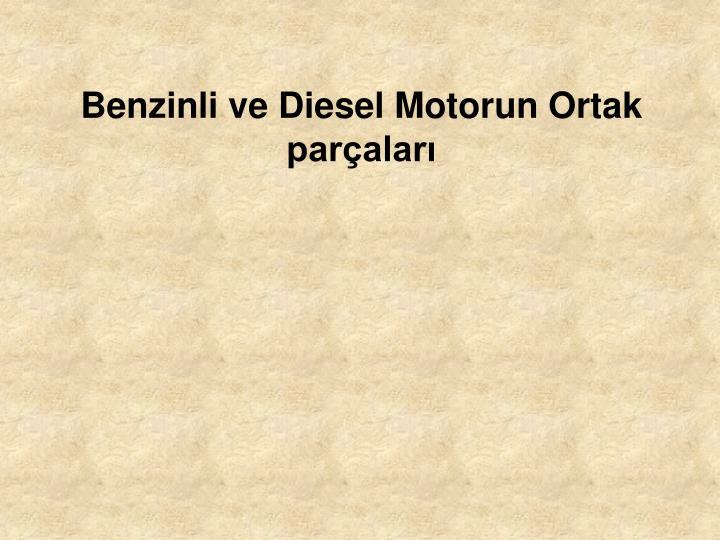 Benzinli ve Diesel Motorun Ortak paralar