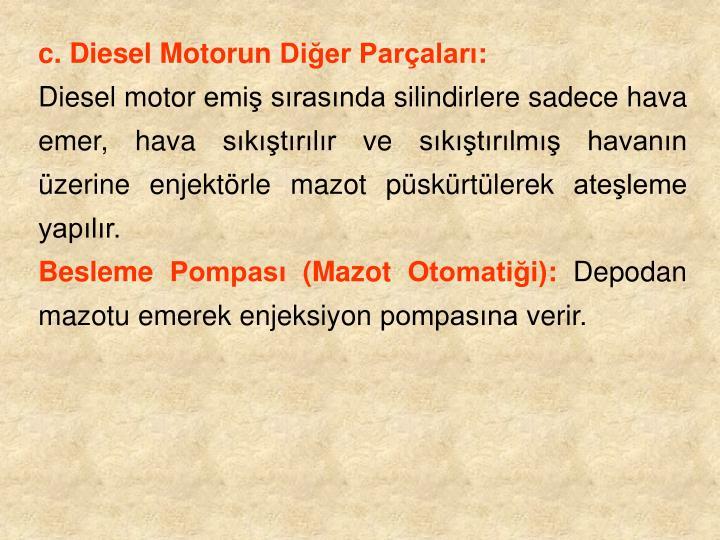 c. Diesel Motorun Dier Paralar: