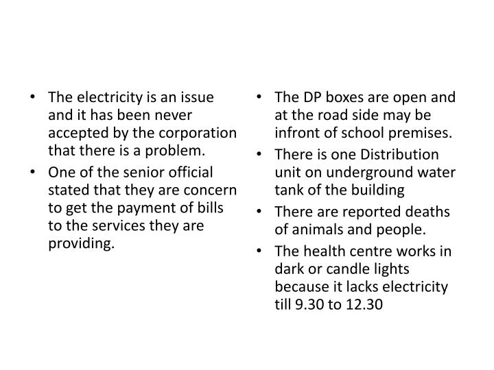 The electricity is an issue and it has been never accepted by the corporation that there is a problem.