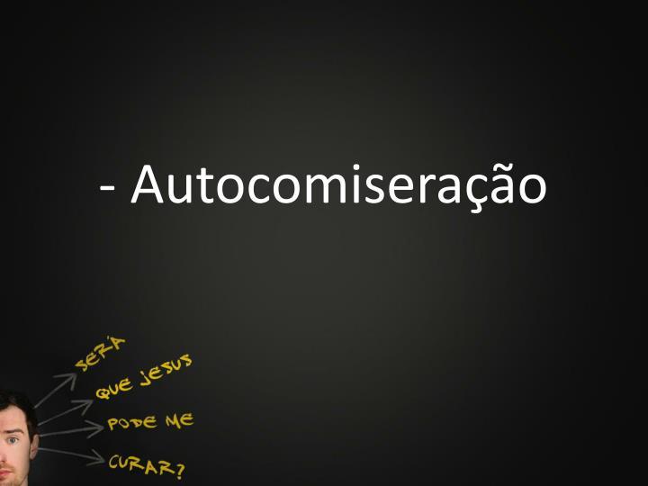 - Autocomiseração