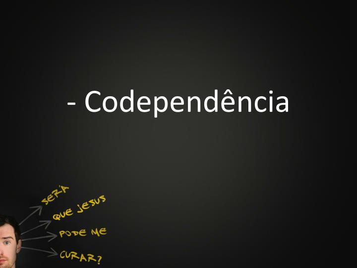 - Codependência