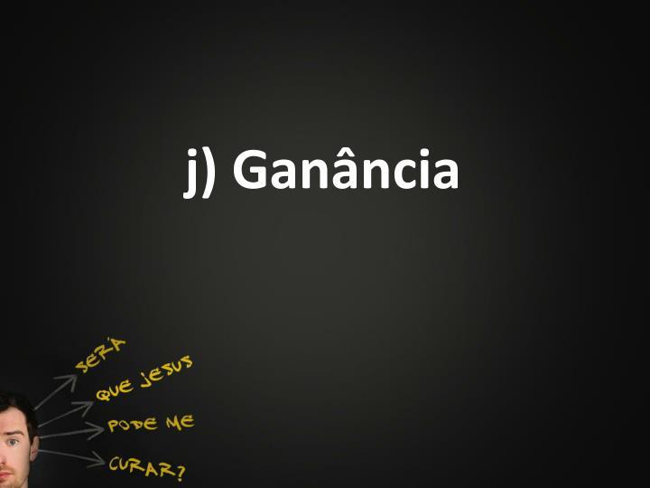 j) Ganância