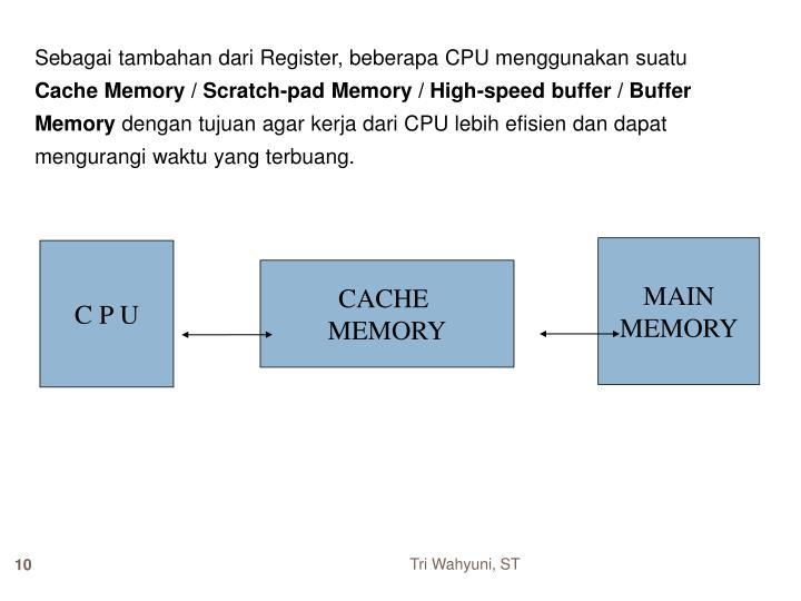 Sebagai tambahan dari Register, beberapa CPU menggunakan suatu