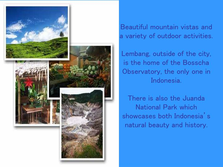 Beautiful mountain vistas and a variety of outdoor activities.
