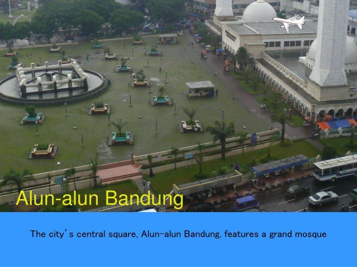 The city's central square, Alun-alun Bandung, features a grand mosque