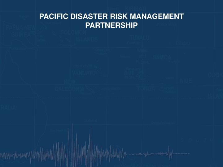 PACIFIC DISASTER RISK MANAGEMENT PARTNERSHIP