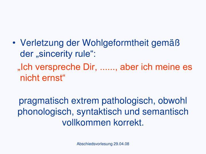 pragmatisch extrem pathologisch, obwohl phonologisch, syntaktisch und semantisch vollkommen korrekt.