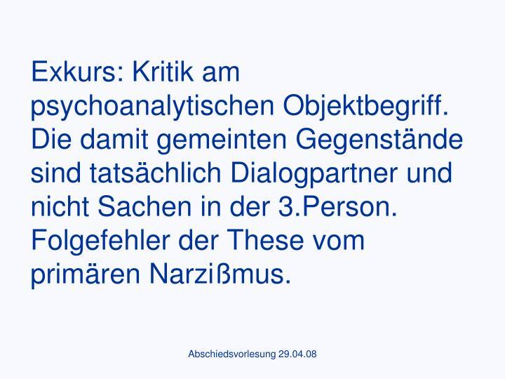 Exkurs: Kritik am psychoanalytischen Objektbegriff. Die damit gemeinten Gegenstände sind tatsächlich Dialogpartner und nicht Sachen in der 3.Person.