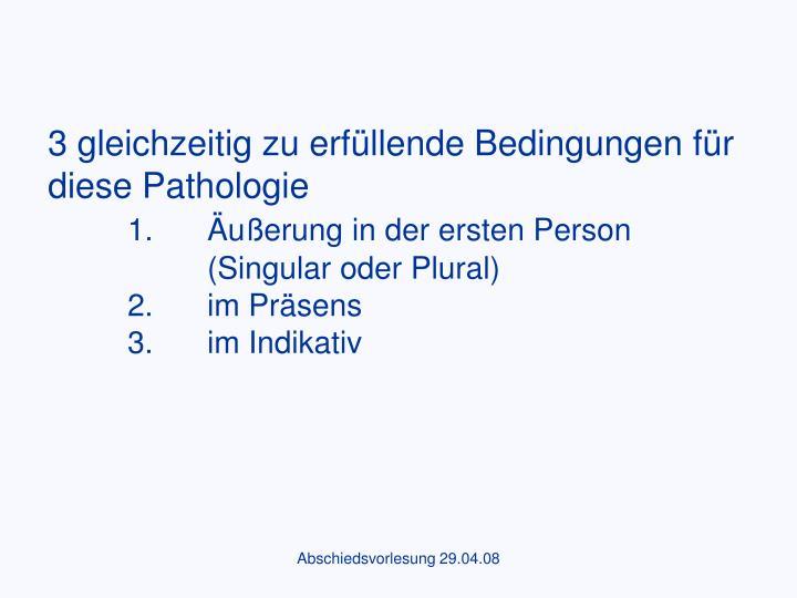 3 gleichzeitig zu erfüllende Bedingungen für diese Pathologie