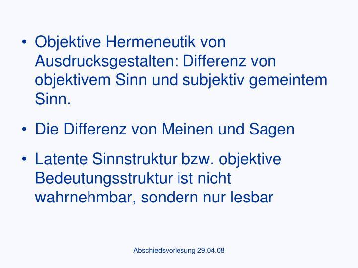 Objektive Hermeneutik von Ausdrucksgestalten: Differenz von objektivem Sinn und subjektiv gemeintem Sinn.