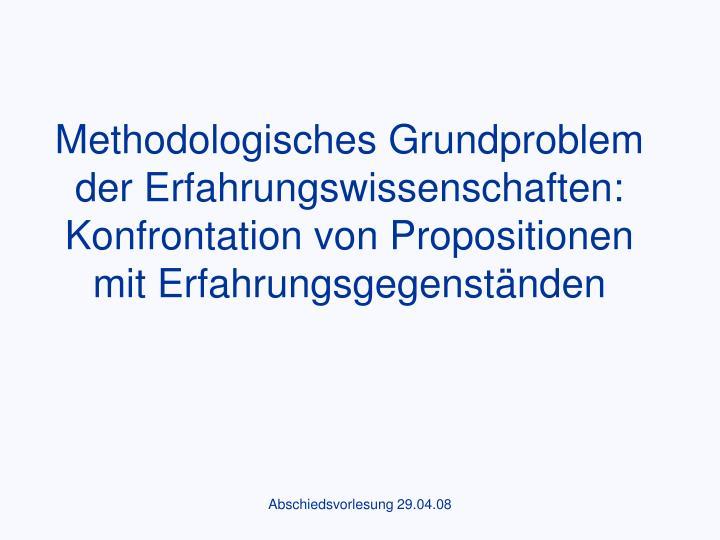 Methodologisches Grundproblem der Erfahrungswissenschaften: Konfrontation von Propositionen mit Erfahrungsgegenständen