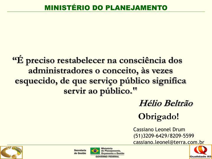 """""""É preciso restabelecer na consciência dos administradores o conceito, às vezes esquecido, de que serviço público significa servir ao público."""""""