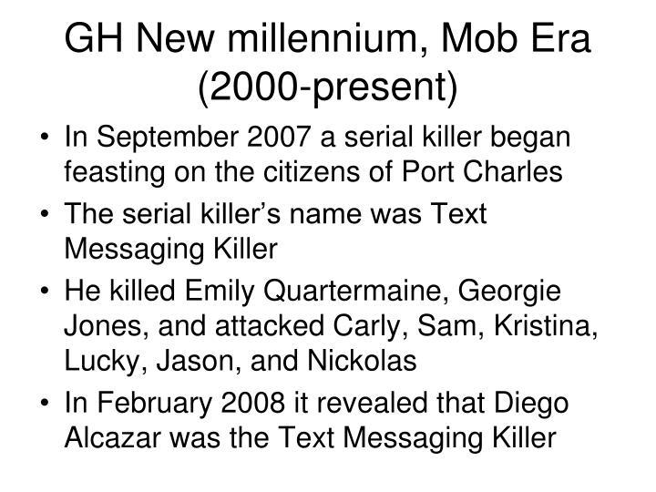 GH New millennium, Mob Era (2000-present)