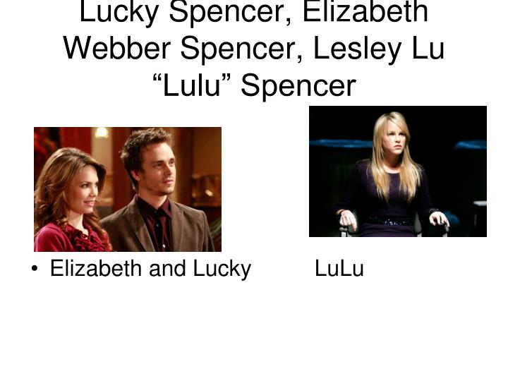 "Lucky Spencer, Elizabeth Webber Spencer, Lesley Lu ""Lulu"" Spencer"