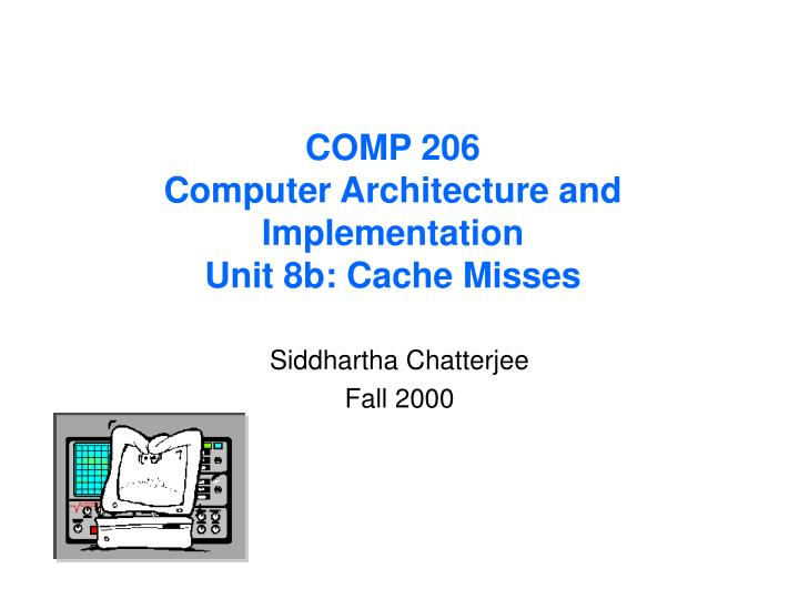 Comp 206 computer architecture and implementation unit 8b cache misses