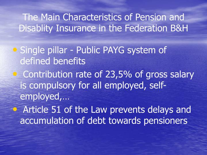 The main characteristics of pension and disablity insurance in the federation b h