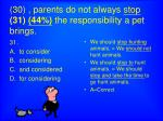 30 parents do not always stop 31 44 the responsibility a pet brings