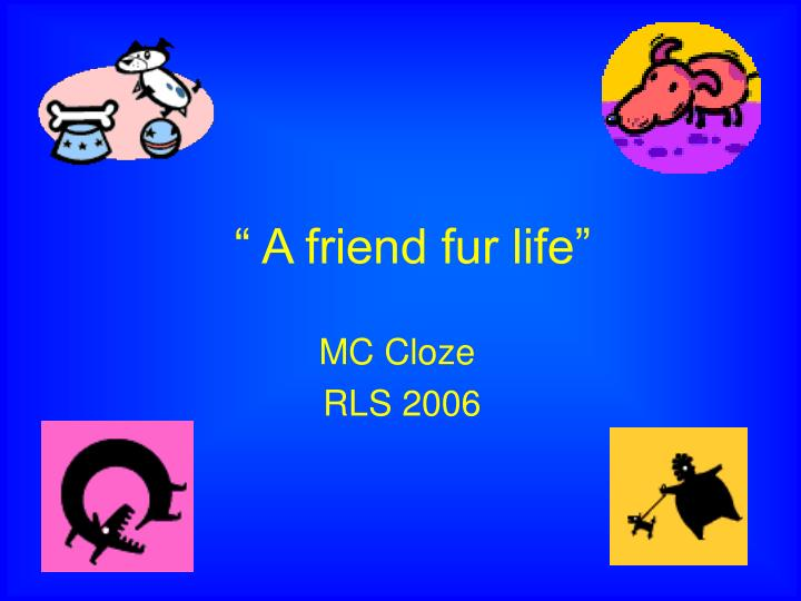 A friend fur life