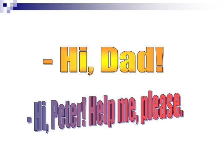 - Hi, Dad!