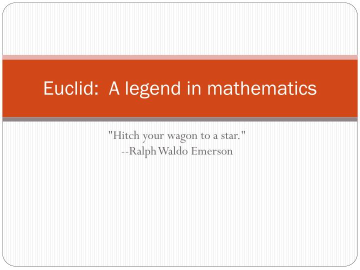 Euclid a legend in mathematics