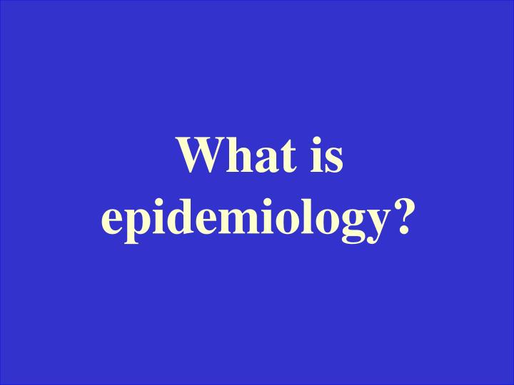 What is epidemiology?