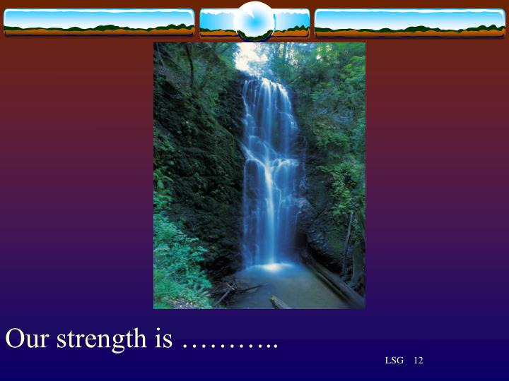 Our strength is ………..