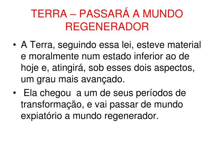 TERRA – PASSARÁ A MUNDO REGENERADOR