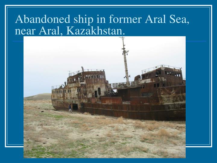 Abandoned ship in former Aral Sea, near Aral, Kazakhstan.