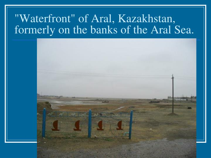 """Waterfront"" of Aral, Kazakhstan, formerly on the banks of the Aral Sea."