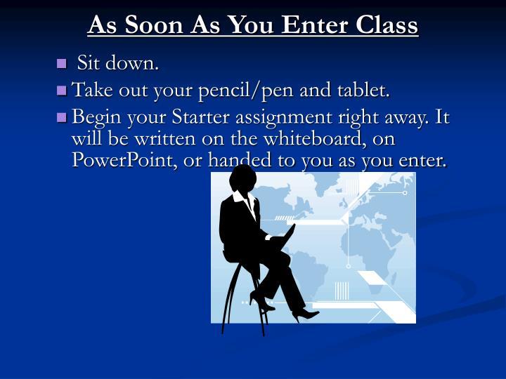 As Soon As You Enter Class