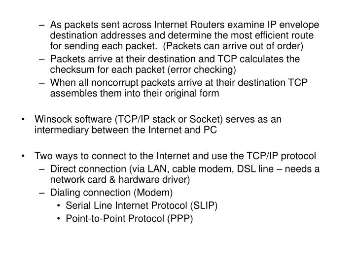 As packets sent across Internet Routers examine IP envelope destination addresses and determine the most efficient route for sending each packet.  (Packets can arrive out of order)