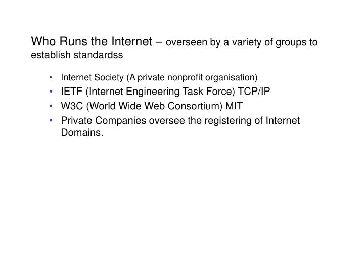 Who runs the internet overseen by a variety of groups to establish standardss