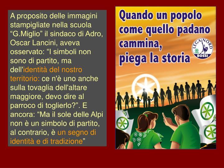 """A proposito delle immagini stampigliate nella scuola """"G.Miglio"""" il sindaco di Adro, Oscar Lancini, aveva osservato: """"I simboli non sono di partito, ma dell'"""