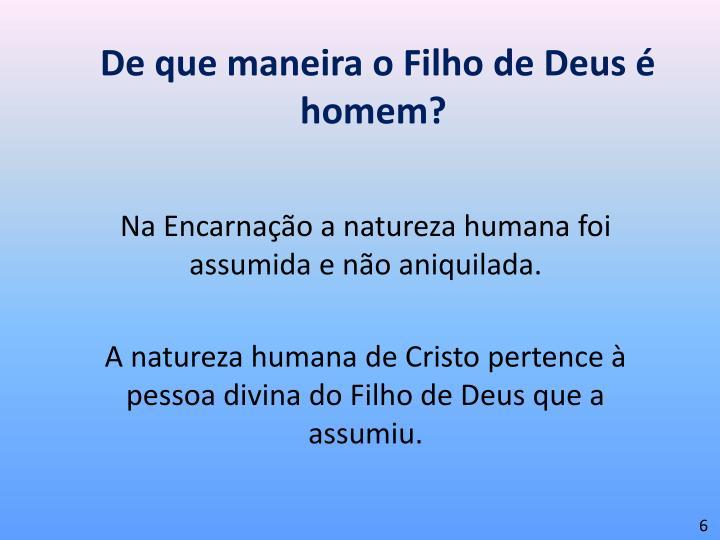 De que maneira o Filho de Deus é homem?