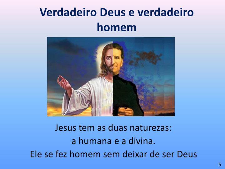 Verdadeiro Deus e verdadeiro homem