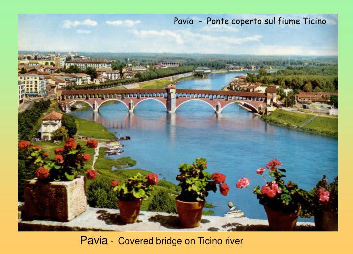 Pavia  -  Ponte coperto sul fiume Ticino