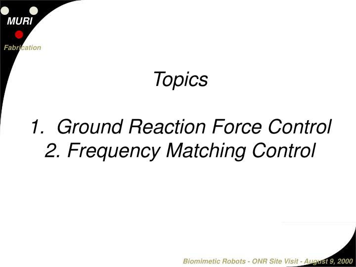 Topics 1 ground reaction force control 2 frequency matching control