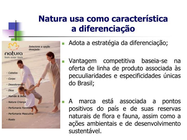 Natura usa como característica