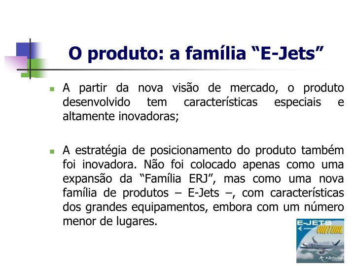 """O produto: a família """"E-Jets"""""""