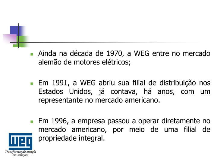 Ainda na década de 1970, a WEG entre no mercado alemão de motores elétricos;