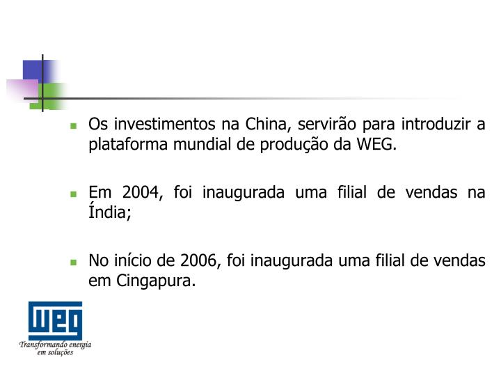 Os investimentos na China, servirão para introduzir a plataforma mundial de produção da WEG.