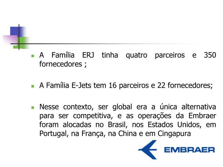 A Família ERJ tinha quatro parceiros e 350 fornecedores ;