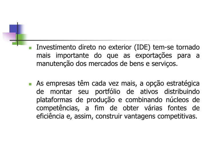 Investimento direto no exterior (IDE) tem-se tornado mais importante do que as exportações para a manutenção dos mercados de bens e serviços.