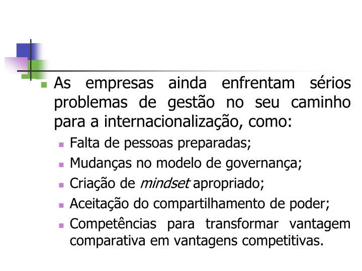 As empresas ainda enfrentam sérios problemas de gestão no seu caminho para a internacionalização, como: