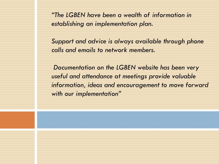 """The LGBEN have been a wealth of information in establishing an implementation plan."