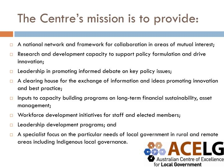 The Centre's mission is to provide: