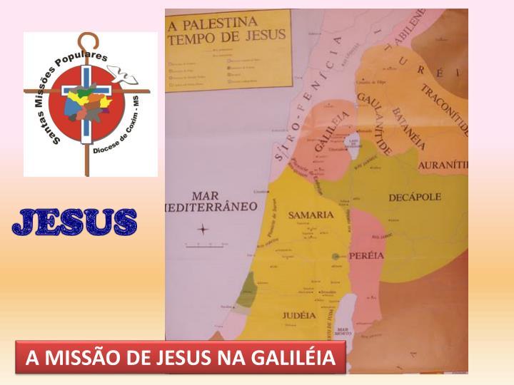 A MISSÃO DE JESUS NA GALILÉIA