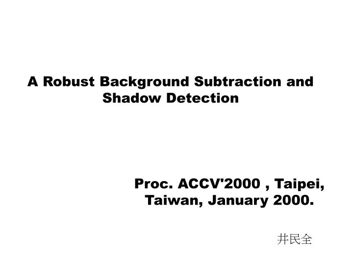 A robust background subtraction and shadow detection