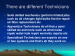 there are different technicians