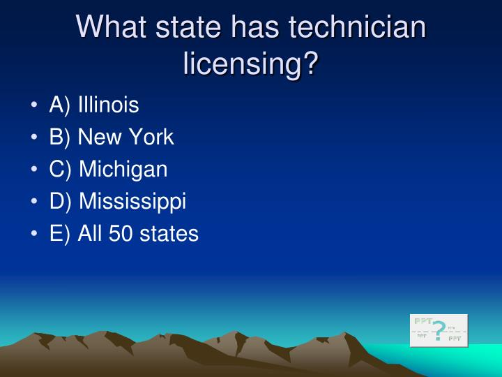 What state has technician licensing?